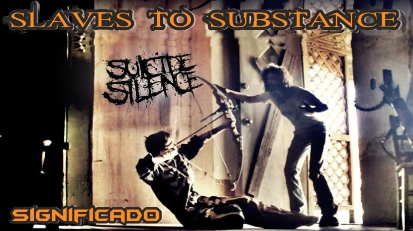 Suicide Silence – Slaves To Substance (Significado yDescripción)