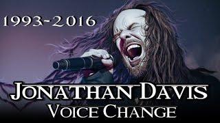 JONATHAN DAVIS VOICE CHANGE 1993 –2016